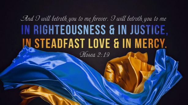 Betrothed in Righteousness, Justice, Steadfast Love and Mercy