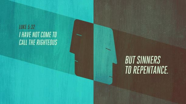 "Luke 5:32 - ""I have not come to call the righteous but sinners to repentance."""