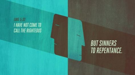 """Luke 5:32 - """"I have not come to call the righteous but sinners to repentance."""""""